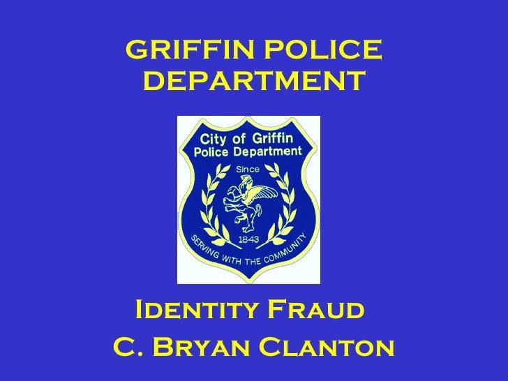 GRIFFIN POLICE DEPARTMENT C. Bryan Clanton Identity Fraud