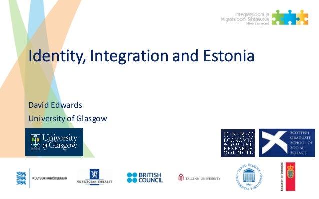 Identity,IntegrationandEstonia DavidEdwards UniversityofGlasgow