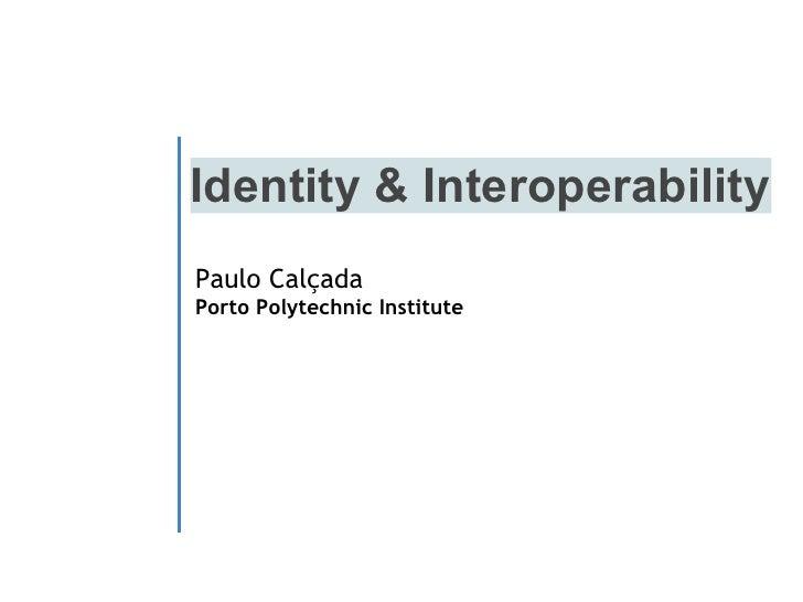 Identity & Interoperability Paulo Calçada Porto Polytechnic Institute
