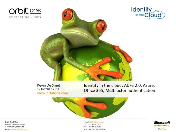 12 October, 2011<br />Identity in the cloud: ADFS 2.0, Azure, Office 365, Multifactor authentication<br />