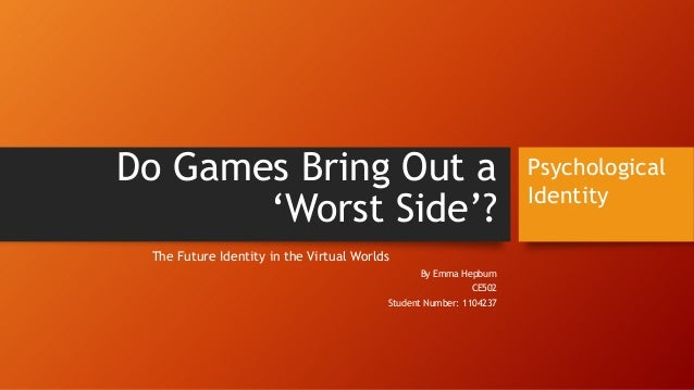 """Do Games Bring Out a""""Worst Side""""?The Future Identity in the Virtual WorldsBy Emma HepburnCE502Student Number: 1104237Psych..."""