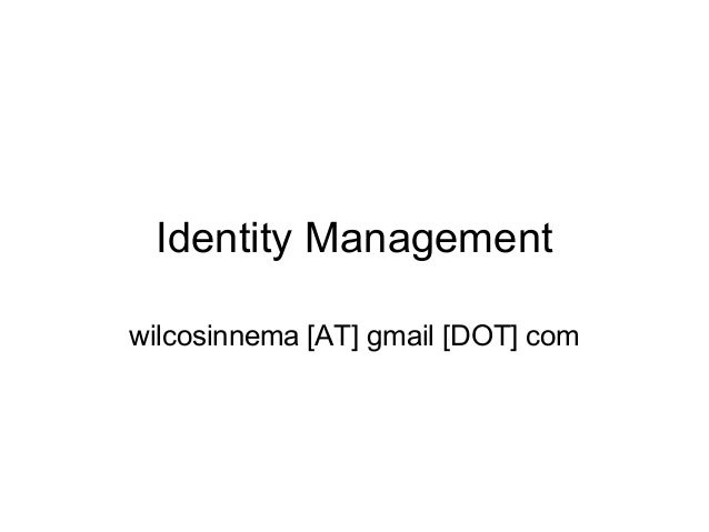 Identity Management wilcosinnema [AT] gmail [DOT] com