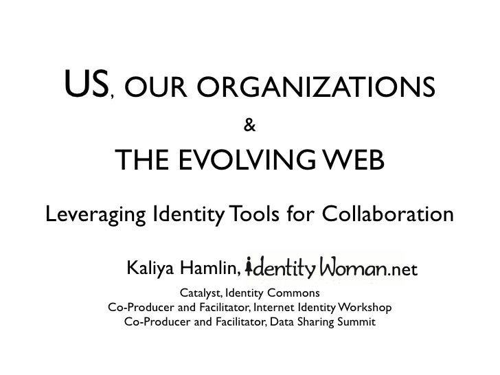US, OUR ORGANIZATIONS                                 &        THE EVOLVING WEB Leveraging Identity Tools for Collaboratio...