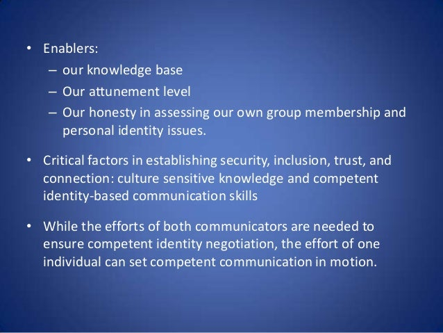 • Enablers: – our knowledge base – Our attunement level – Our honesty in assessing our own group membership and personal i...