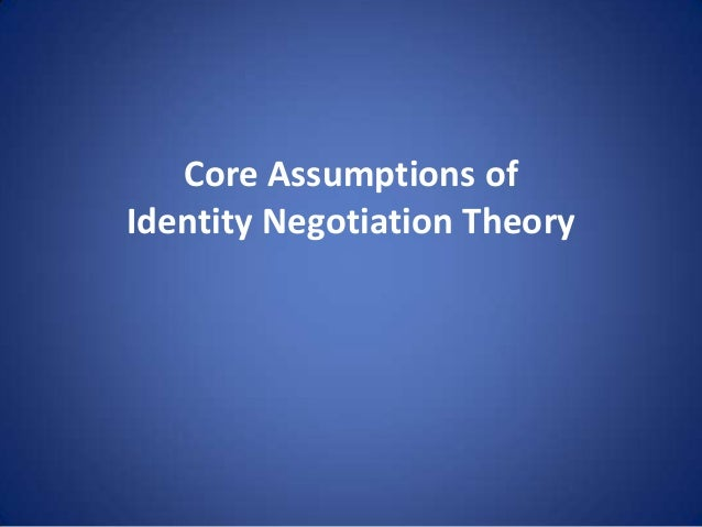 Core Assumptions of Identity Negotiation Theory