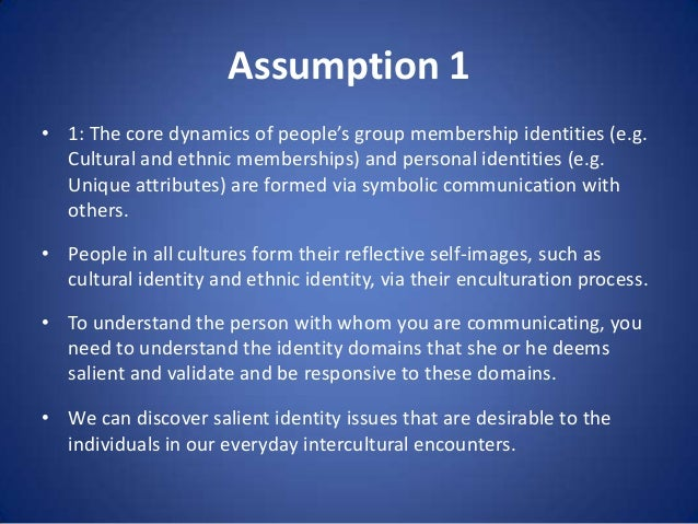 Assumption 1 • 1: The core dynamics of people's group membership identities (e.g. Cultural and ethnic memberships) and per...