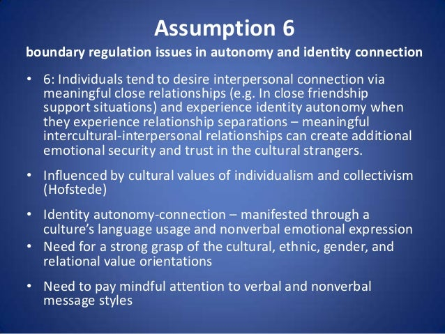Assumption 6 boundary regulation issues in autonomy and identity connection • 6: Individuals tend to desire interpersonal ...