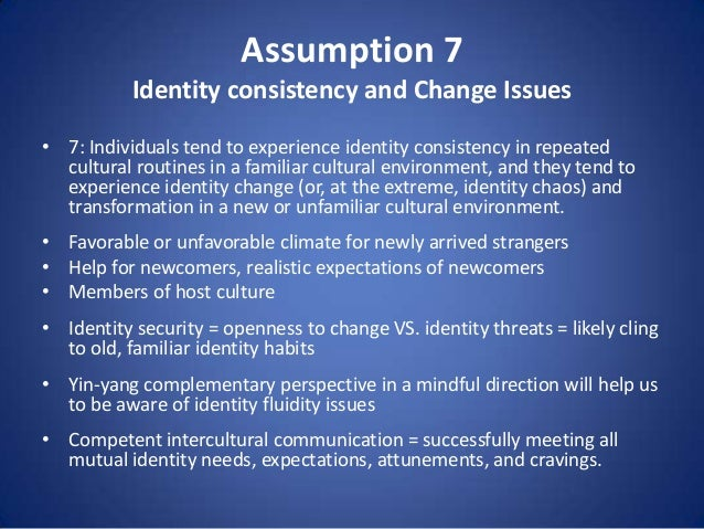 Assumption 7 Identity consistency and Change Issues • 7: Individuals tend to experience identity consistency in repeated c...