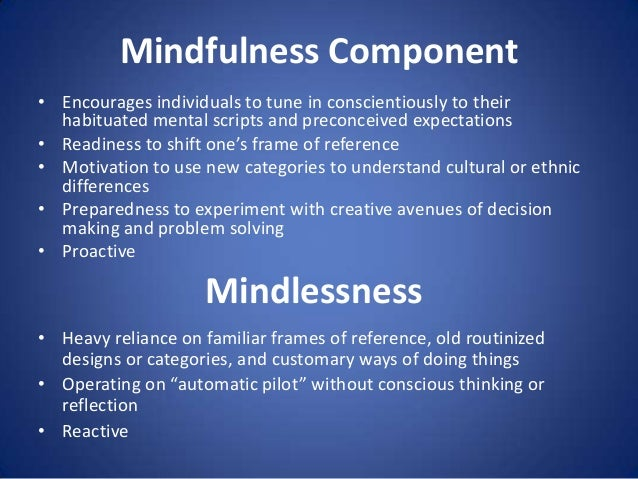 Mindfulness Component • Encourages individuals to tune in conscientiously to their habituated mental scripts and preconcei...