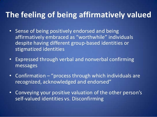 """The feeling of being affirmatively valued • Sense of being positively endorsed and being affirmatively embraced as """"worthw..."""