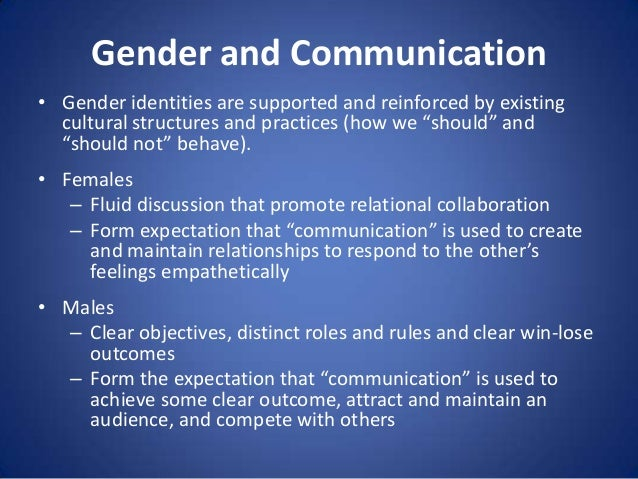 Gender and Communication • Gender identities are supported and reinforced by existing cultural structures and practices (h...