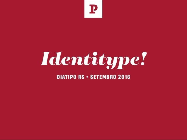 Identitype! DIATIPO RS • SETEMBRO 2016 L