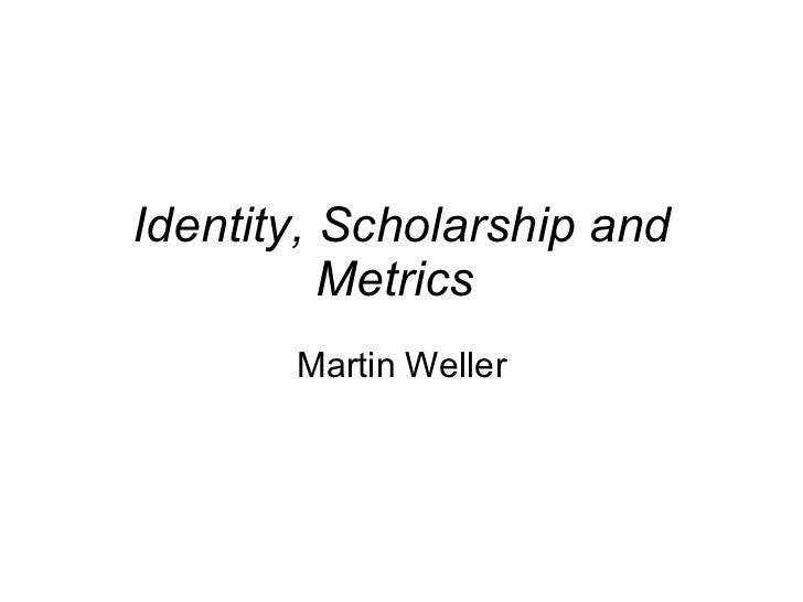 Identity, Scholarship and Metrics   Martin Weller