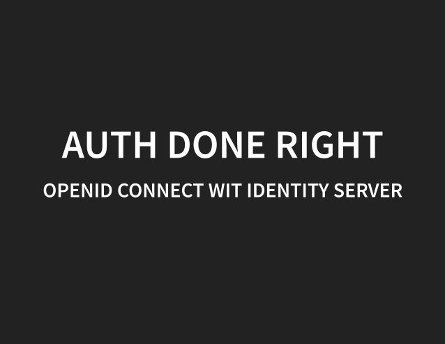 Auth done right - OpenID Connect with IdentityServer @ DotNetCrowd, Vilnius