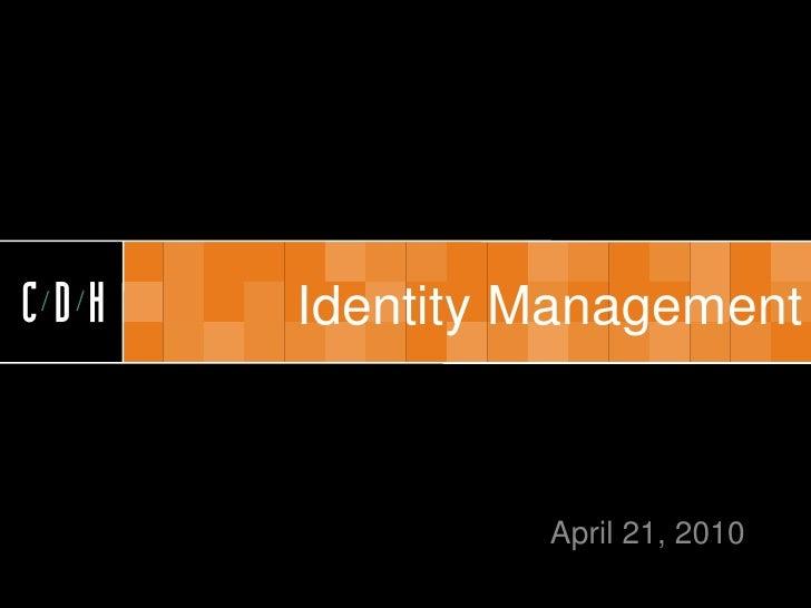 CDH   CDH   Identity Management                   April 21, 2010