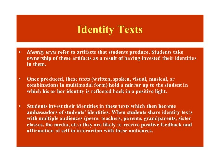 Identity Texts•   Identity texts refer to artifacts that students produce. Students take    ownership of these artifacts a...