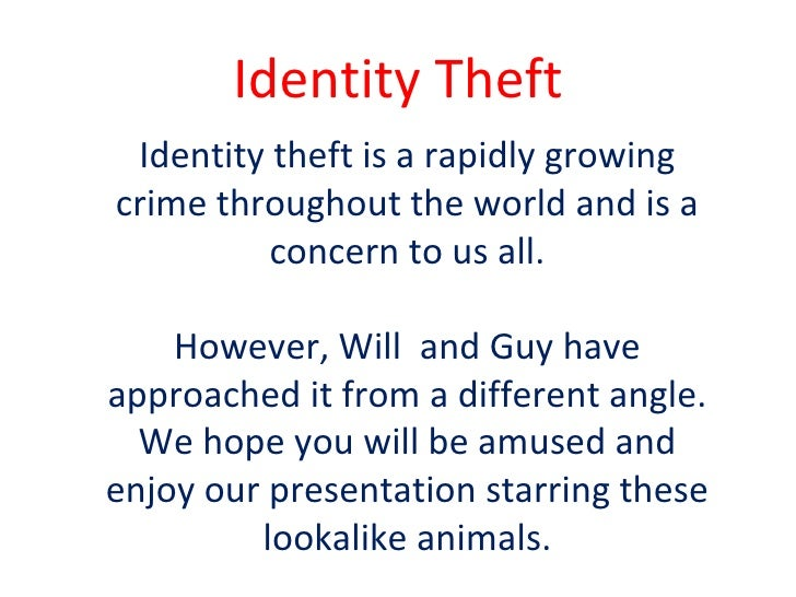 Identity   Theft Identity theft is a rapidly growing crime throughout the world and is a concern to us all. However, Will ...