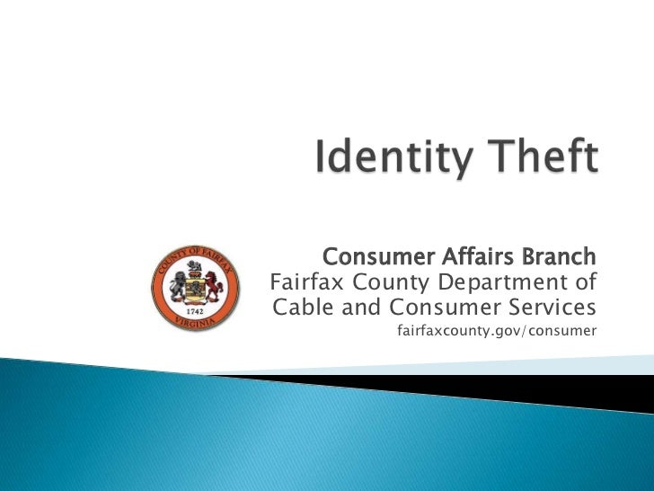 Identity Theft<br />Consumer Affairs Branch<br />Fairfax County Department of<br />Cable and Consumer Services<br />fairfa...