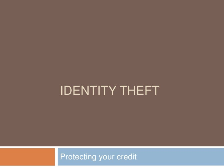 IDENTITY THEFTProtecting your credit