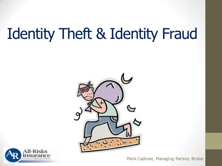 Identity Theft & Identity Fraud                   Mark Cadman, Managing Partner, Broker
