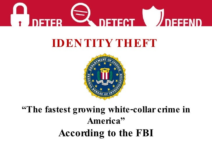 "IDENTITY THEFT   "" The fastest growing white-collar crime in America"" According to the FBI"