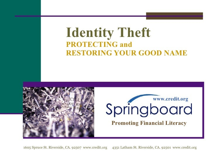 Identity Theft PROTECTING and RESTORING YOUR GOOD NAME www.credit.org Promoting Financial Literacy