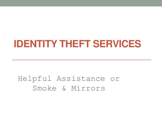 IDENTITY THEFT SERVICES Helpful Assistance or Smoke & Mirrors