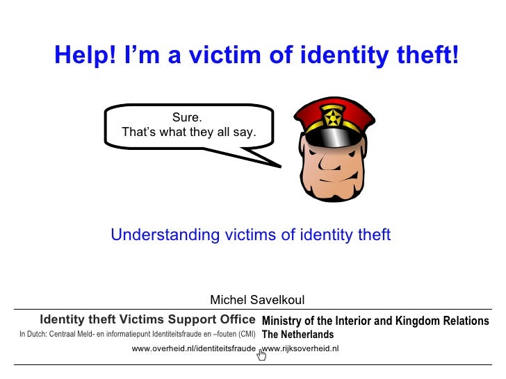 Identity theft Victims Support Office  in the Netherlands In Dutch: Centraal Meld- en informatiepunt Identiteitsfraude en ...