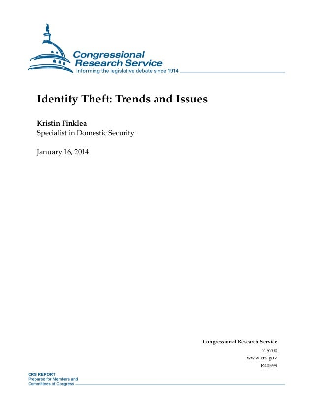 Identity Theft: Trends and Issues Kristin Finklea Specialist in Domestic Security January 16, 2014  Congressional Research...