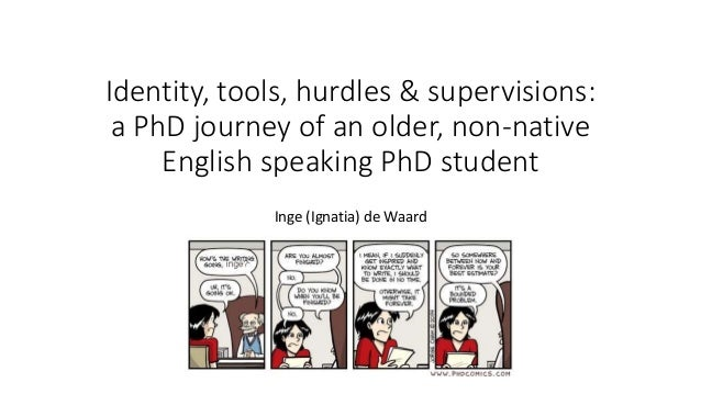 Identity, tools, hurdles & supervisions: a PhD journey of an older, non-native English speaking PhD student Inge (Ignatia)...