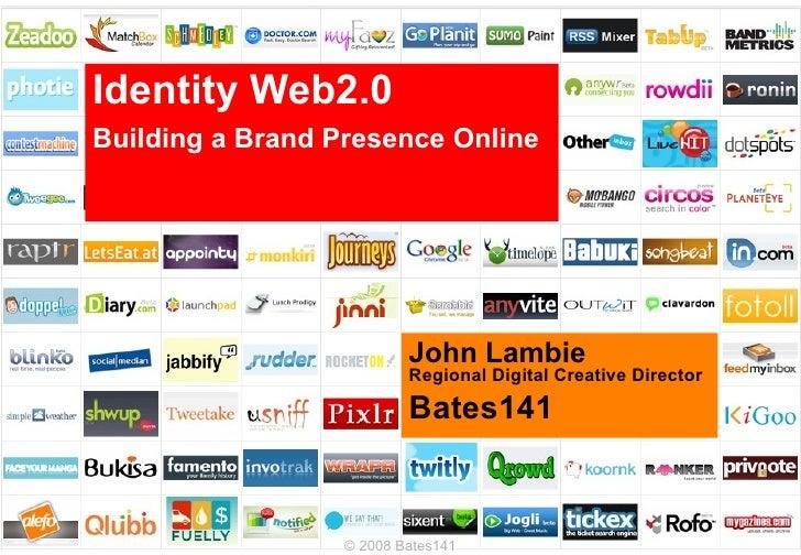 Identity Web2.0   Building a Brand Presence Online John Lambie Regional Digital Creative Director Bates141 © 2008 Bates141