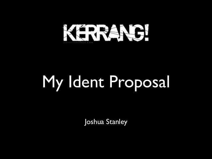 My Ident Proposal     Joshua Stanley