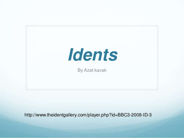 Idents                        By Azat kavakhttp://www.theidentgallery.com/player.php?id=BBC3-2008-ID-3