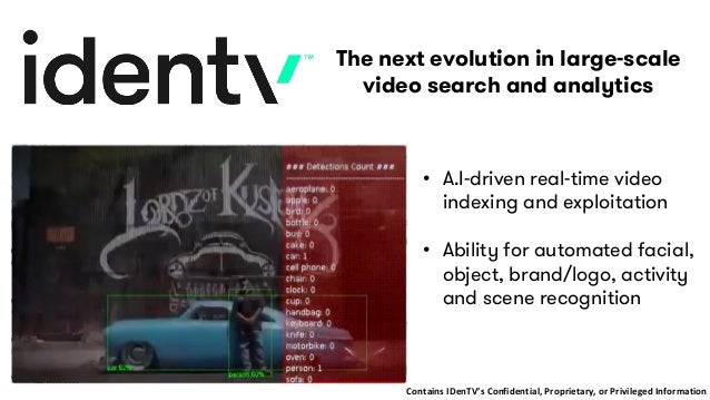 • A.I-driven real-time video indexing and exploitation • Ability for automated facial, object, brand/logo, activity and sc...