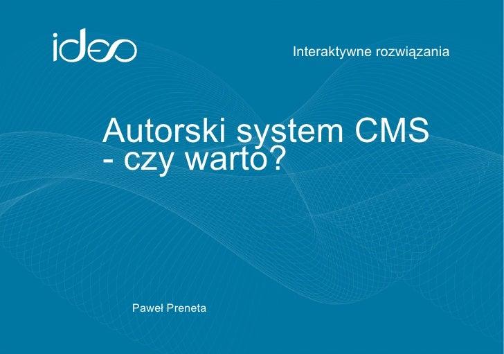 Paweł Preneta Interaktywne rozwiązania Autorski system CMS - czy warto?