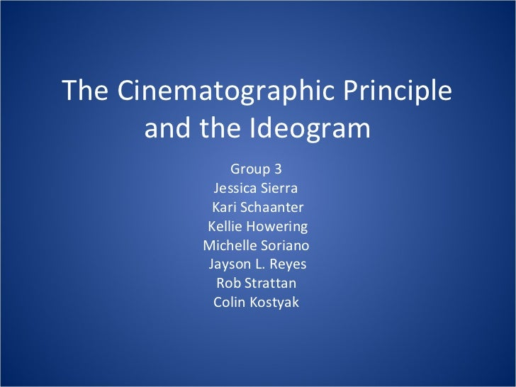 The Cinematographic Principle      and the Ideogram              Group 3           Jessica Sierra           Kari Schaanter...