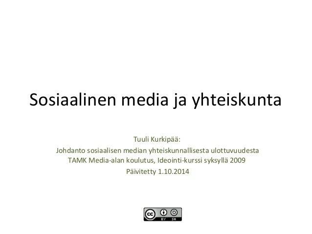 Sosiaalinen media ja yhteiskunta  Tuuli Kurkipää:  Johdanto sosiaalisen median yhteiskunnallisesta ulottuvuudesta  TAMK Me...