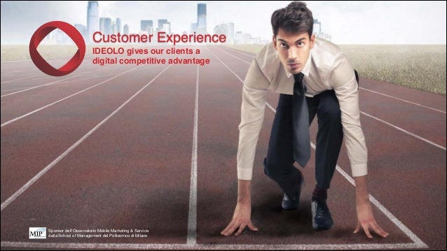 Customer Experience! IDEOLO gives our clients a ! digital competitive advantage  Sponsor dell'Osservatorio Mobile Marketin...