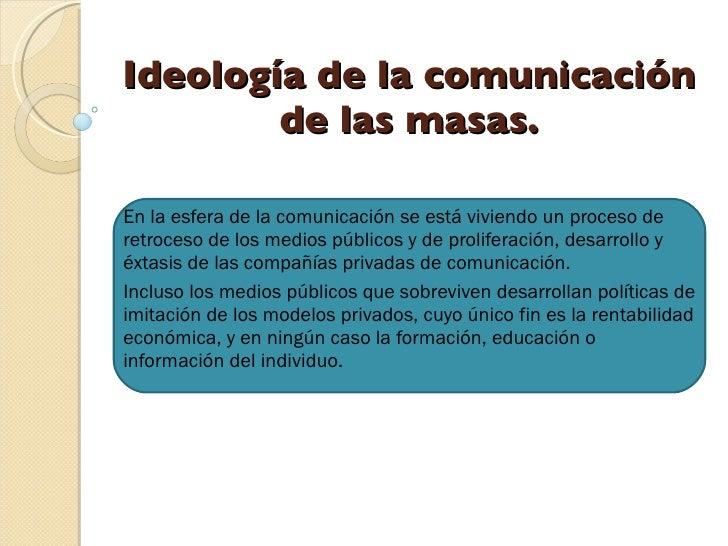 Ideología de la comunicación de las masas. En la esfera de la comunicación se está viviendo un proceso de retroceso de los...