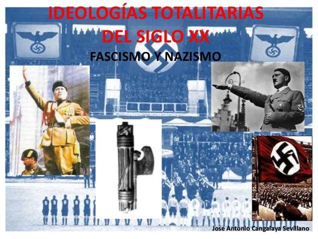 IDEOLOGÍAS TOTALITARIAS DEL SIGLO XX FASCISMO Y NAZISMO Jose Antonio Cangalaya Sevillano