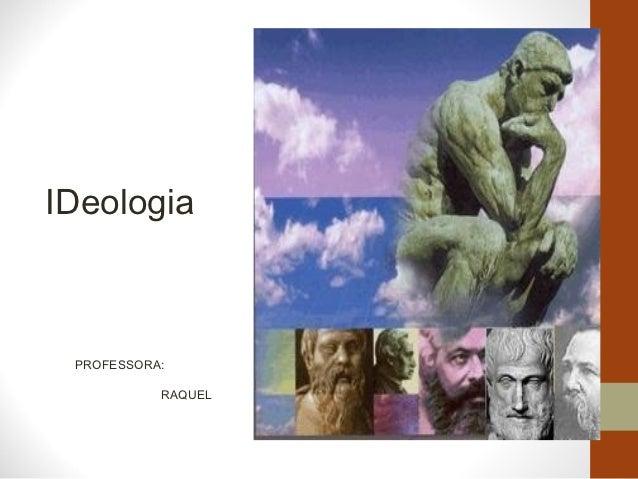 IDeologia PROFESSORA:           RAQUEL
