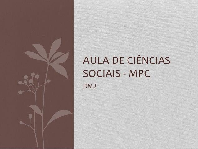 RMJ AULA DE CIÊNCIAS SOCIAIS - MPC