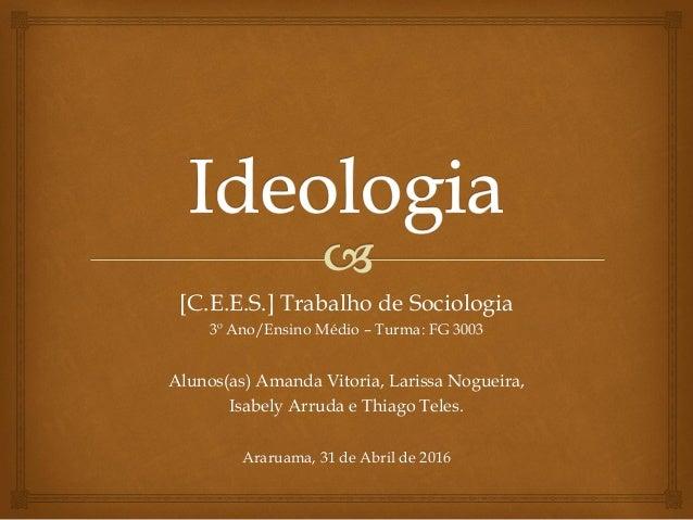 [C.E.E.S.] Trabalho de Sociologia 3º Ano/Ensino Médio – Turma: FG 3003 Alunos(as) Amanda Vitoria, Larissa Nogueira, Isabel...