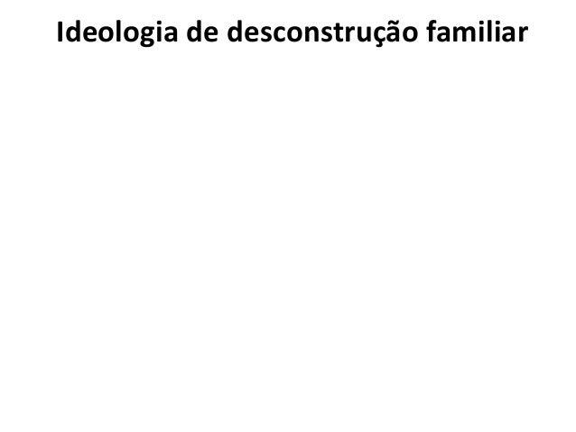 Ideologia de desconstrução familiar