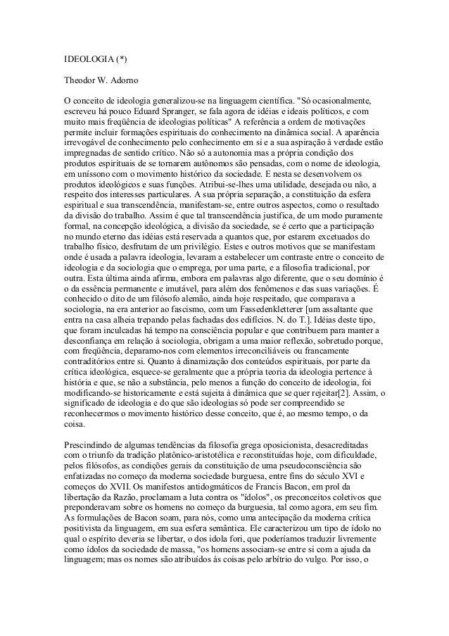 """IDEOLOGIA (*)Theodor W. AdornoO conceito de ideologia generalizou-se na linguagem científica. """"Só ocasionalmente,escreveu ..."""