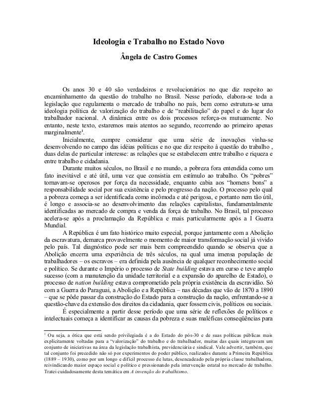 Ideologia e Trabalho no Estado Novo Ângela de Castro Gomes Os anos 30 e 40 são verdadeiros e revolucionários no que diz re...