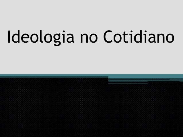 Ideologia no Cotidiano