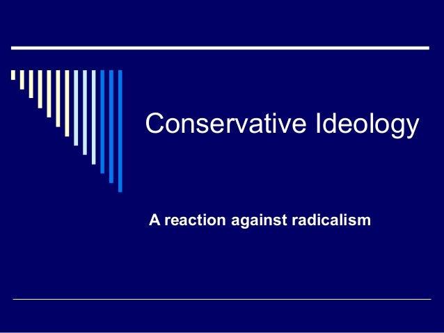 Conservative IdeologyA reaction against radicalism