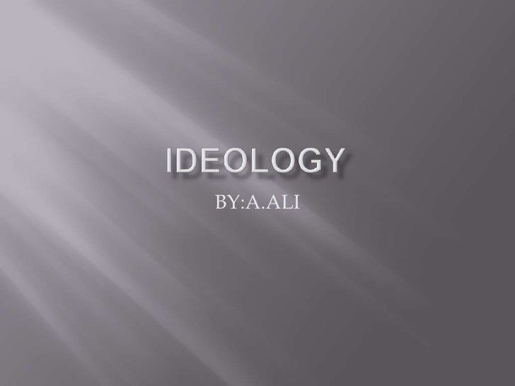 IDEOLOGY<br />BY:A.ALI<br />