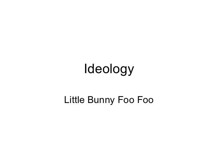 Ideology Little Bunny Foo Foo